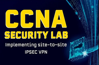 FREE CCNA Security Lab: Configuring a Site-to-Site IPsec VPN for the ccna exam