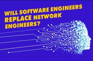 Will Network Engineers still have jobs? Or will Software Developers replace Network Engineers?