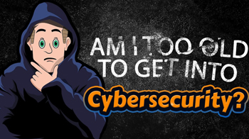 am-i-too-old-to-get-into-cybersecurity